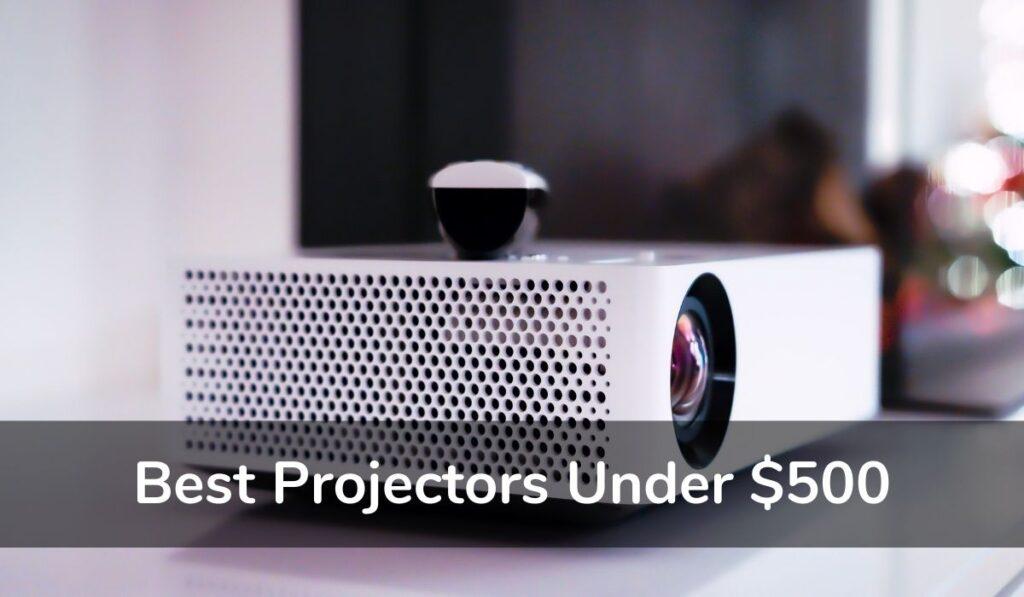 Best Projectors Under $500 (1)